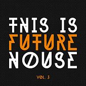 This Is Future House, Vol. 3 by Various Artists