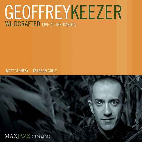 Wildcrafted: Live at the Dakota by Geoffery Keezer