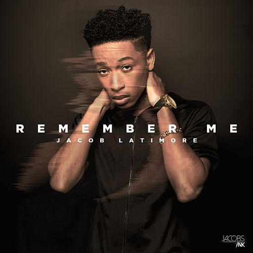Remember Me by Jacob Latimore