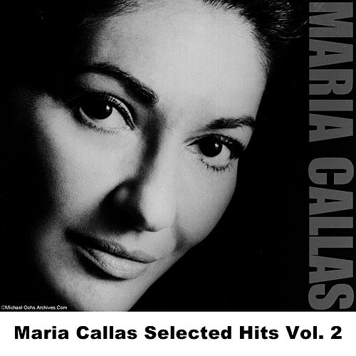 Maria Callas Selected Hits Vol. 2 by Maria Callas