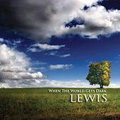 When The World Gets Dark by Lewis