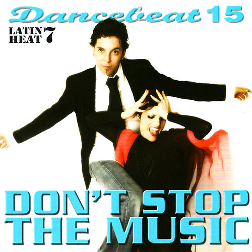 Dancebeat 15: Don't Stop the Music: Latin Heat 7 by Various Artists