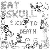 Sick To Death by Eat Skull