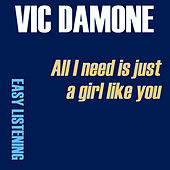 All I Need Is Just A Girl Like You by Vic Damone