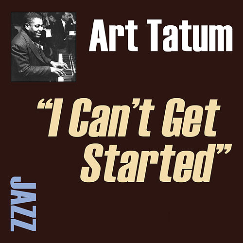 I Can't Get Started by Art Tatum