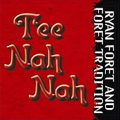 Tee Nah Nah by Ryan Foret and Foret Tradition