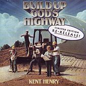 Build Up God's Highway by Kent Henry