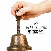 My Ding a Ling by DJ Trap Dab