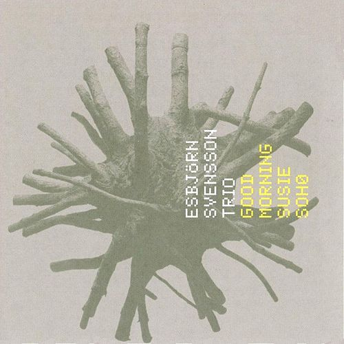 Good Morning Susie Soho by Esbjörn Svensson Trio