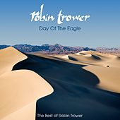 Day Of The Eagle (The Best Of Robin Trower) by Robin Trower