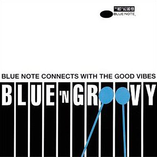 Blue 'N Groovy - Blue Note Connects With The Good Vibes by Various Artists