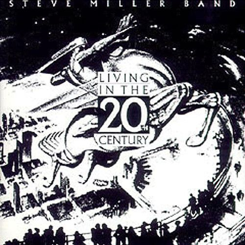 Living In The 20th Century by Steve Miller Band