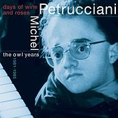 Days Of Wine And Roses: The Owl Years 1981-85 by Michel Petrucciani