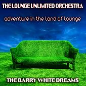 Adventure in the Land of Lounge (The Barry White Dreams) by The Lounge Unlimited Orchestra