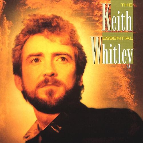 The Essential by Keith Whitley