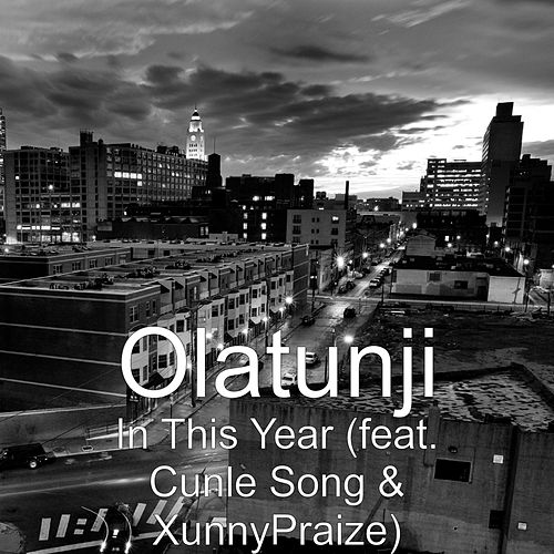 In This Year (feat. Cunle Song & XunnyPraize) by Olatunji Yearwood