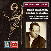 All That Jazz, Vol. 54: Duke Ellington & His Orchestra Live at Carnegie Hall, December 19, 1944 (Remastered 2015) by Various Artists