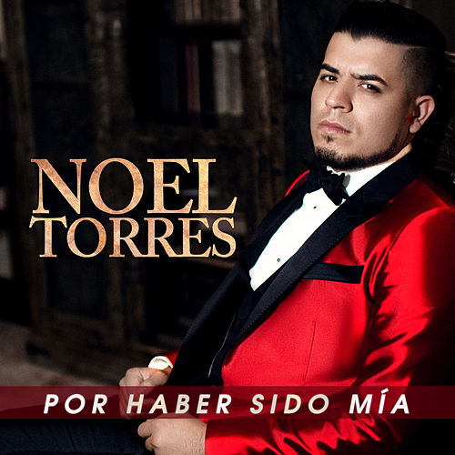 Por Haber Sido Mia by Noel Torres
