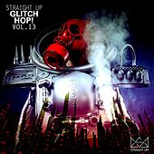 Straight Up Glitch Hop! Vol. 13 by Various Artists
