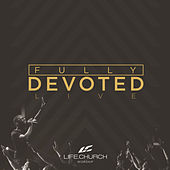 Fully Devoted by Life Church Worship