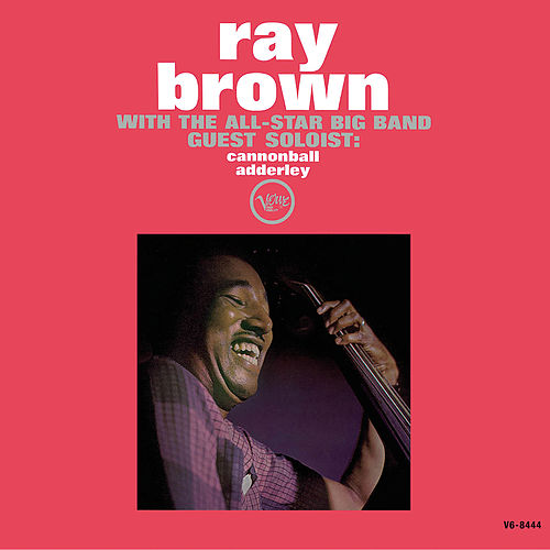 Ray Brown With The All-Star Big Band - Guest Soloist: Cannonball Adderley von Ray Brown