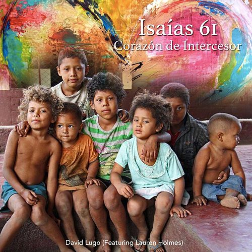 Isaías 61: Corazón de Intercesor (feat. Lauren Holmes) by David Lugo