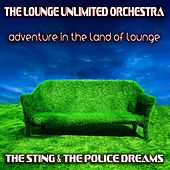 Adventure in the Land of Lounge (The Sting & the Police Dreams) by The Lounge Unlimited Orchestra