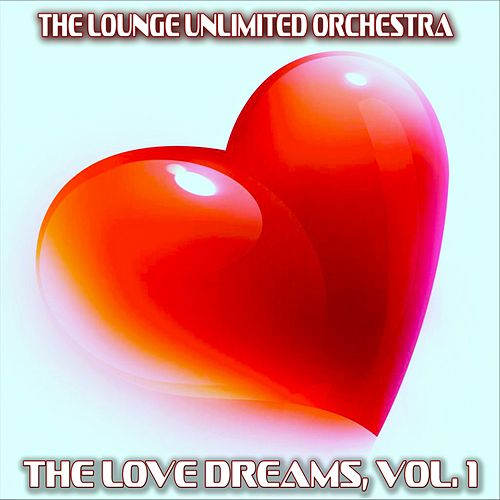 The Love Dreams, Vol. 1 (The Best Love Songs in a Lounge Touch) by The Lounge Unlimited Orchestra