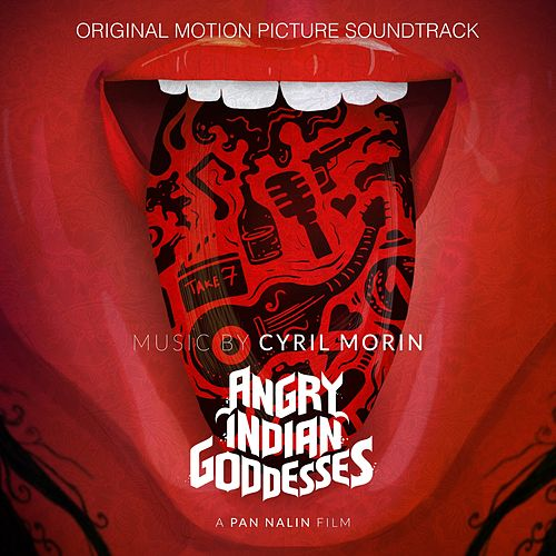 Angry Indian Goddesses (Pan Nalin's Original Motion Picture Soundtrack) by Cyril Morin