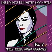 The Chill Pop Lounge, Vol. 4 (Pop Meets Chill and Lounge) by The Lounge Unlimited Orchestra