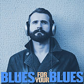 Blues for Your Blues by Various Artists