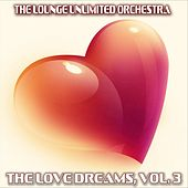 The Love Dreams, Vol. 3 (The Best Love Songs in a Lounge Touch) by The Lounge Unlimited Orchestra