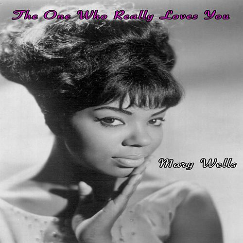 The One Who Really Loves You - Mary Wells by Mary Wells