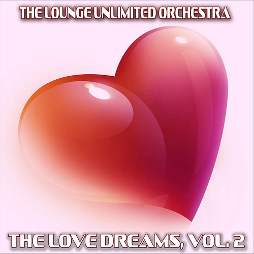 The Love Dreams, Vol. 2 (The Best Love Songs in a Lounge Touch) by The Lounge Unlimited Orchestra