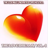 The Love Dreams, Vol. 4 (The Best Love Songs in a Lounge Touch) by The Lounge Unlimited Orchestra