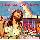 Gimmie Your Love by Robert Marlow
