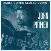 Blues Behind Closed Doors by John Primer