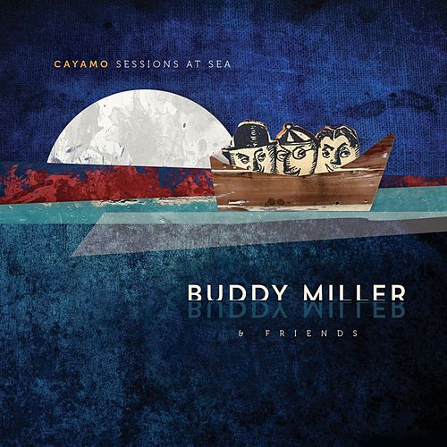 Cayamo Sessions At Sea by Buddy Miller