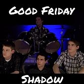 Shadow (feat. Buz Seeley) by Good Friday