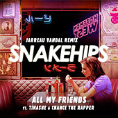 All My Friends (Jarreau Vandal Remix) by Snakehips