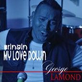 Bringin' My Love Down by George LaMond