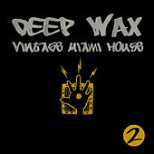 E-Sa Records Presents Deep Wax: Vintage Miami House, Vol. 2 by Various Artists