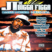 Something Crucial by JT the Bigga Figga