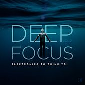 Deep Focus, Vol. 2 (Electronica to Think To) by Various Artists