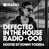 Defected In The House Radio Show: Episode 008 (hosted by Sonny Fodera) by Various Artists