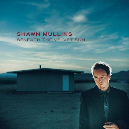 Beneath The Velvet Sun by Shawn Mullins