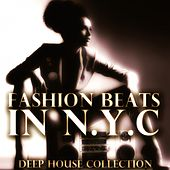 Fashion Beats in N.Y.C (Deep House Collection) by Various Artists