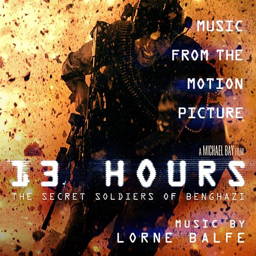 13 Hours: The Secret Soldiers of Benghazi (Music from the Motion Picture) by Lorne Balfe