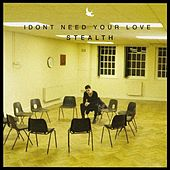 I Don't Need Your Love by Stealth