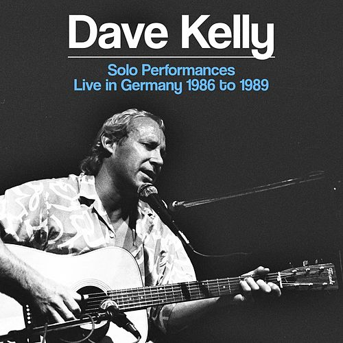 Solo Performances - Live in Germany 1986 to 1989 by Dave Kelly